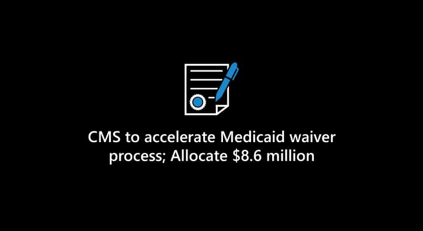 CMS to accelerate Medicaid waiver process and allocate $8.6 million in funding to states to steady health insurance markets